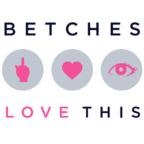 BetchesLoveThis
